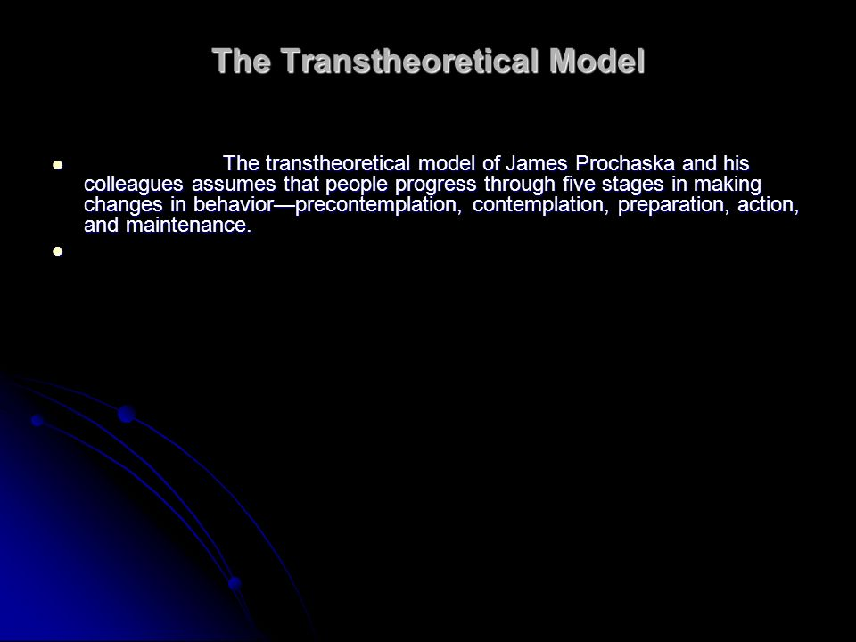 The Transtheoretical Model The transtheoretical model of James Prochaska and his colleagues assumes that people progress through five stages in making