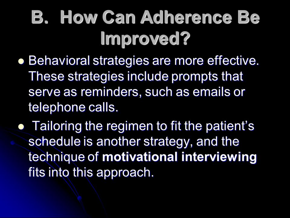 B.How Can Adherence Be Improved? Behavioral strategies are more effective. These strategies include prompts that serve as reminders, such as emails or