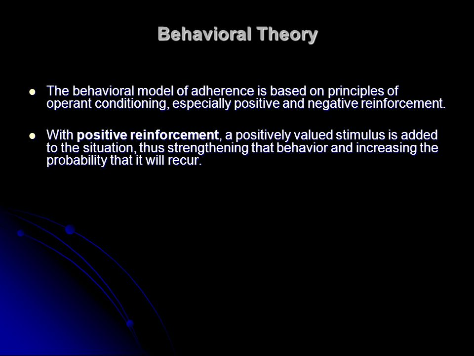 Behavioral Theory With negative reinforcement, behavior is strengthened by the removal of an unpleasant or negatively valued stimulus.