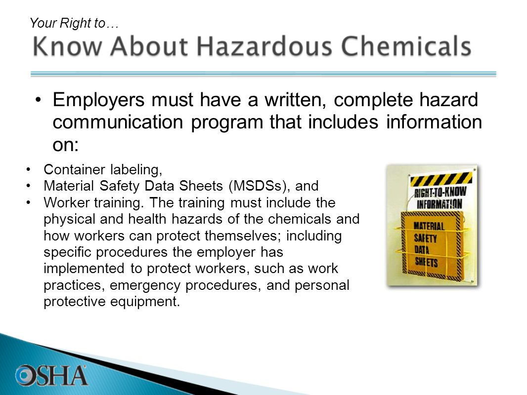 Employers must have a written, complete hazard communication program that includes information on: Your Right to… Container labeling, Material Safety