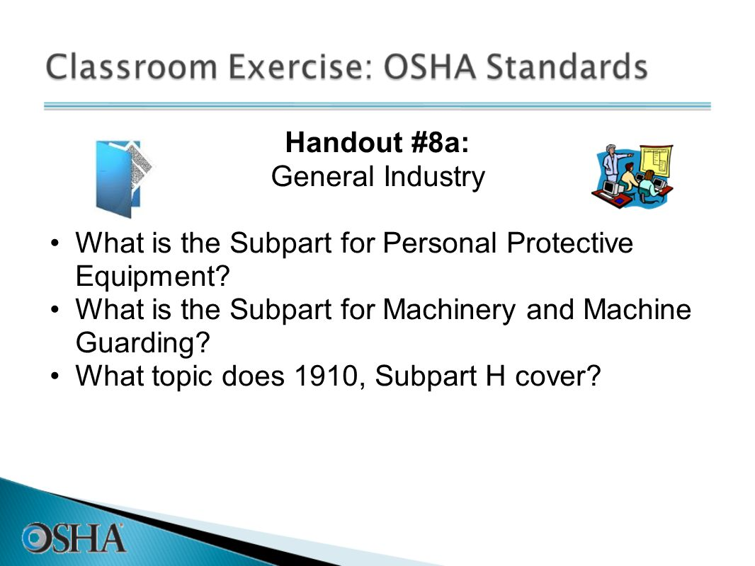 Handout #8a: General Industry What is the Subpart for Personal Protective Equipment? What is the Subpart for Machinery and Machine Guarding? What topi