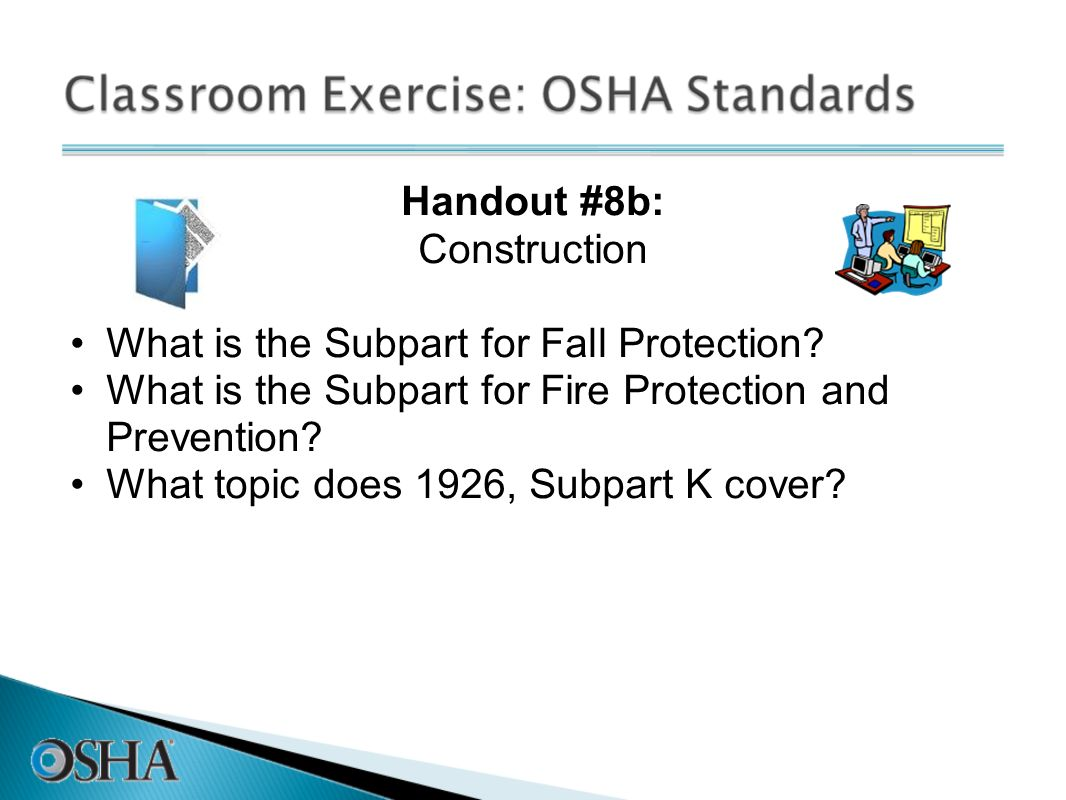 Handout #8b: Construction What is the Subpart for Fall Protection? What is the Subpart for Fire Protection and Prevention? What topic does 1926, Subpa