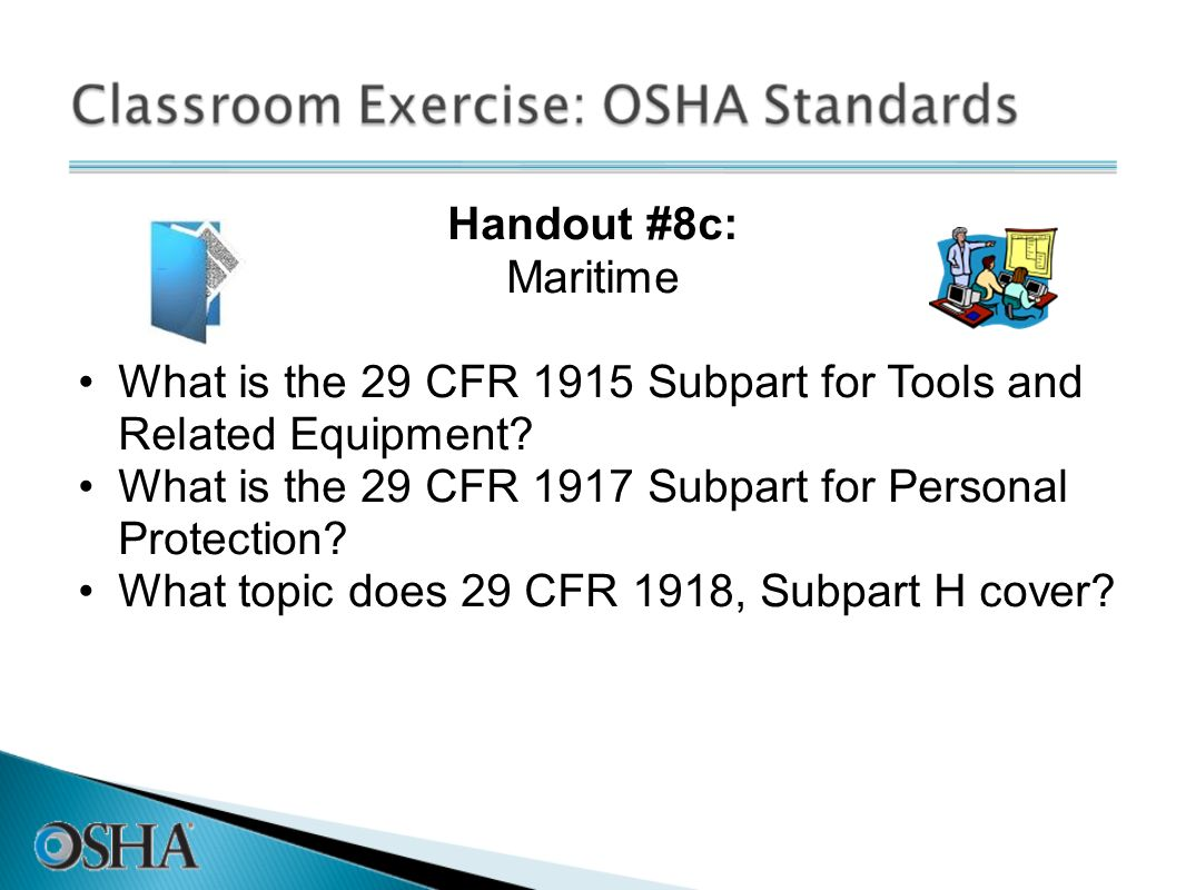 Handout #8c: Maritime What is the 29 CFR 1915 Subpart for Tools and Related Equipment? What is the 29 CFR 1917 Subpart for Personal Protection? What t