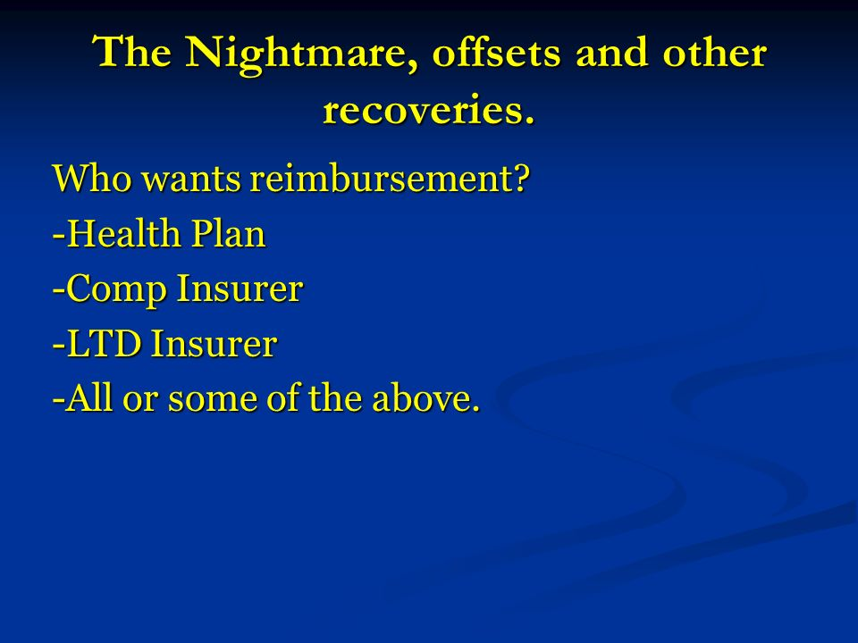 The Nightmare, offsets and other recoveries. Who wants reimbursement.