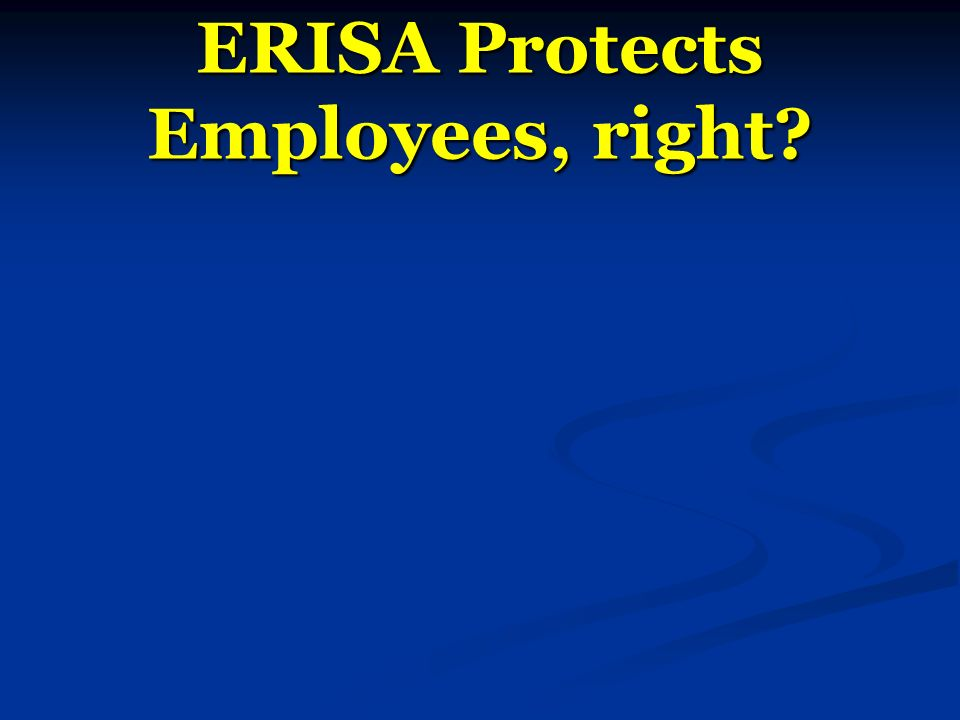 ERISA Protects Employees, right