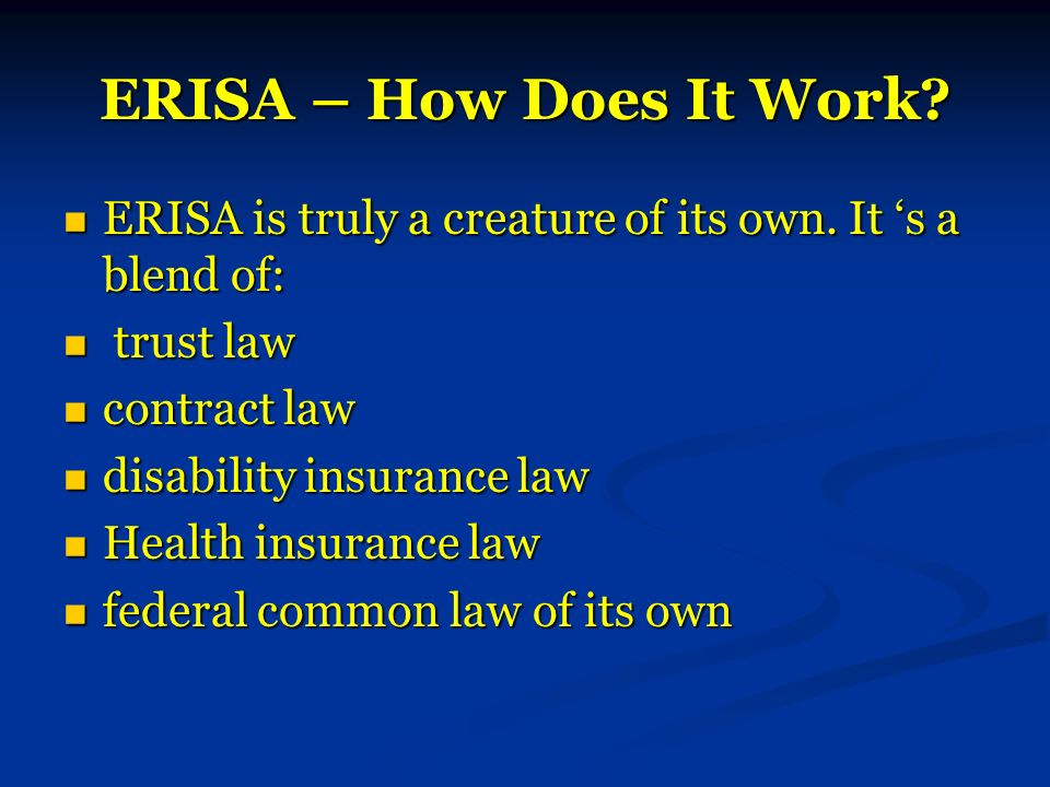 ERISA – How Does It Work. ERISA is truly a creature of its own.