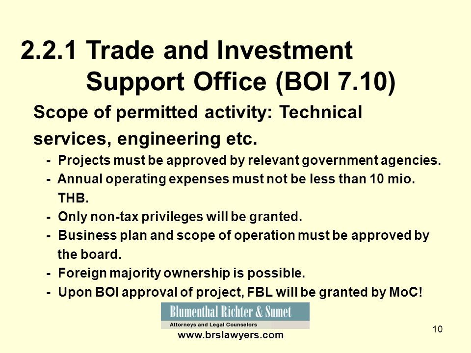 10 www.brslawyers.com 2.2.1 Trade and Investment Support Office (BOI 7.10) Scope of permitted activity: Technical services, engineering etc. - Project