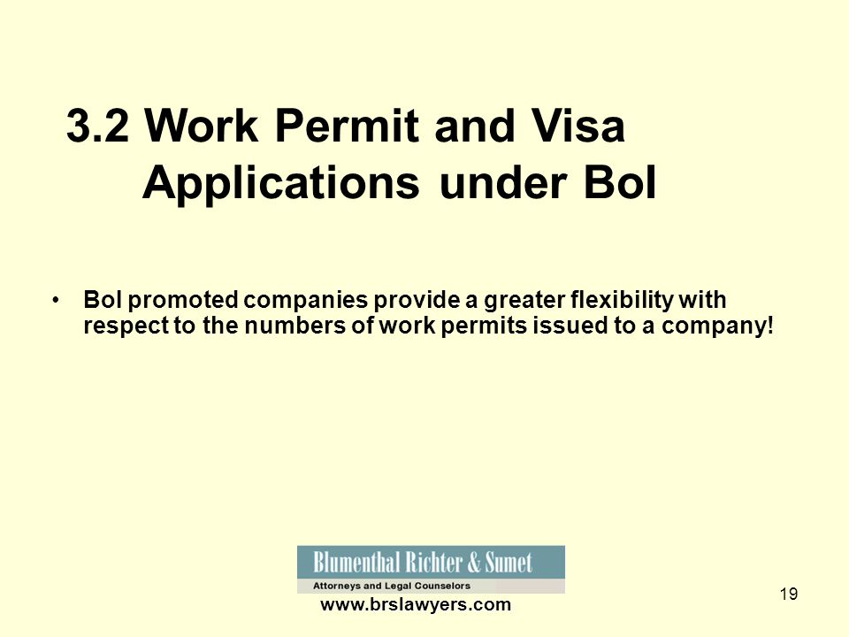19 www.brslawyers.com 3.2 Work Permit and Visa Applications under BoI BoI promoted companies provide a greater flexibility with respect to the numbers