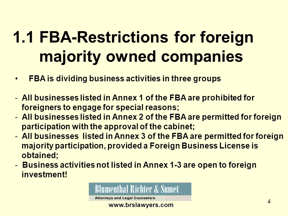 4 1.1 FBA-Restrictions for foreign majority owned companies www.brslawyers.com FBA is dividing business activities in three groups - All businesses li