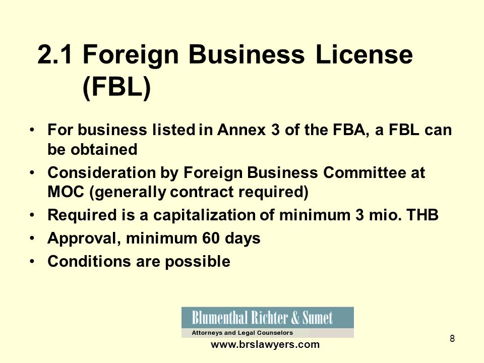 8 www.brslawyers.com 2.1 Foreign Business License (FBL) For business listed in Annex 3 of the FBA, a FBL can be obtained Consideration by Foreign Busi