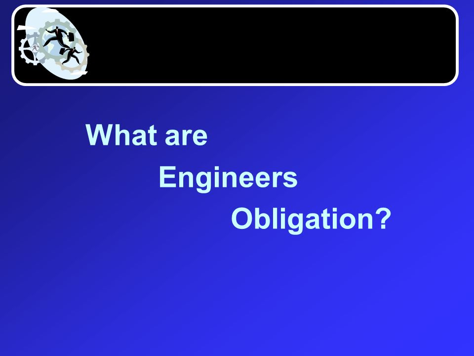 What are Engineers Obligation?