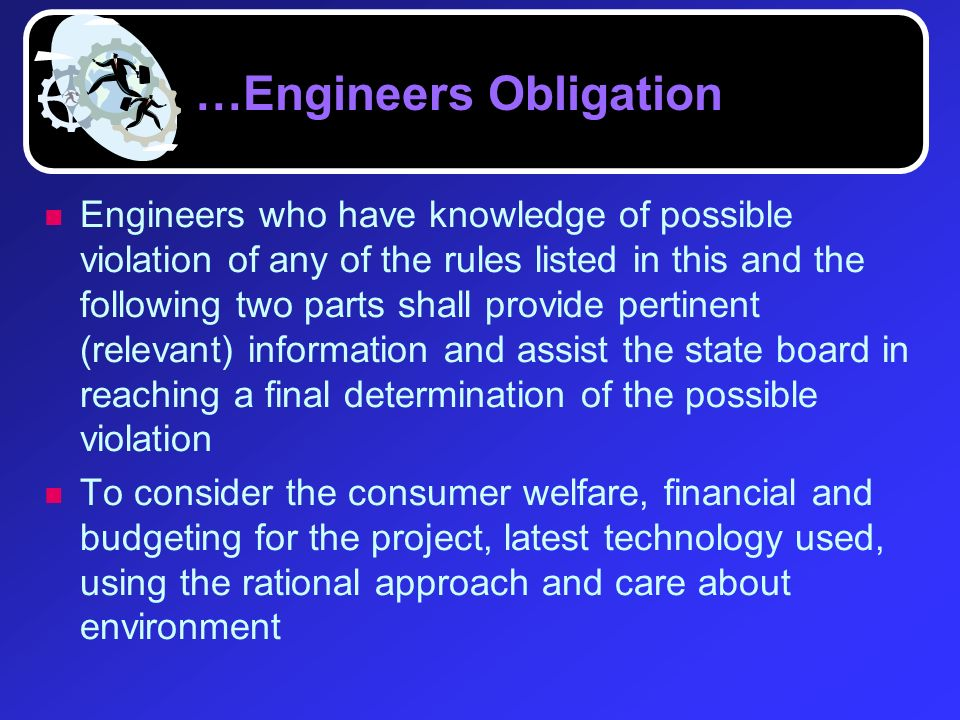 …Engineers Obligation Engineers who have knowledge of possible violation of any of the rules listed in this and the following two parts shall provide