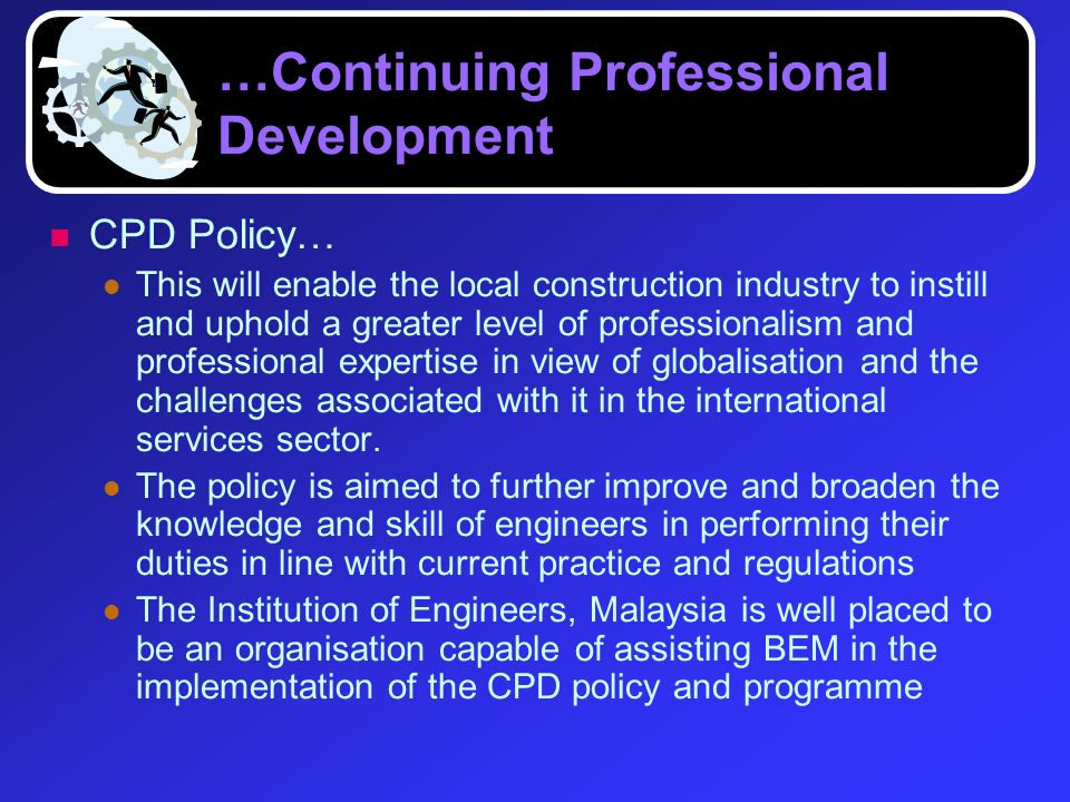 …Continuing Professional Development CPD Policy… This will enable the local construction industry to instill and uphold a greater level of professiona