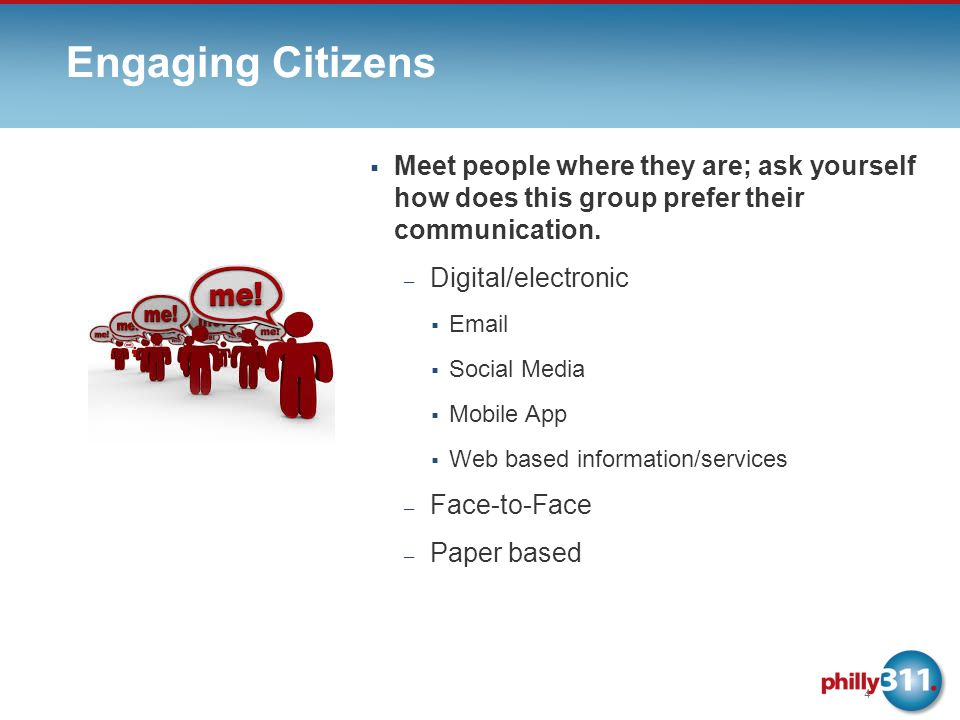 Engaging Citizens Meet people where they are; ask yourself how does this group prefer their communication.