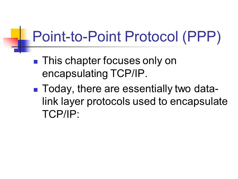 Point-to-Point Protocol (PPP) This chapter focuses only on encapsulating TCP/IP. Today, there are essentially two data- link layer protocols used to e