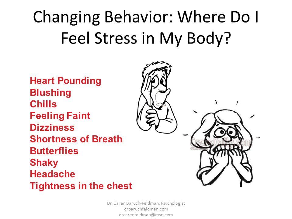 Changing Behavior: Where Do I Feel Stress in My Body? Heart Pounding Blushing Chills Feeling Faint Dizziness Shortness of Breath Butterflies Shaky Hea