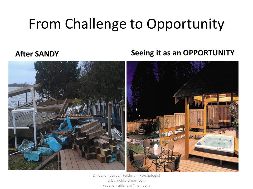 From Challenge to Opportunity After SANDY Seeing it as an OPPORTUNITY Dr. Caren Baruch-Feldman, Psychologist drbaruchfeldman.com drcarenfeldman@msn.co