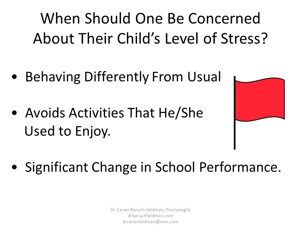 When Should One Be Concerned About Their Childs Level of Stress? Behaving Differently From Usual Avoids Activities That He/She Used to Enjoy. Signific
