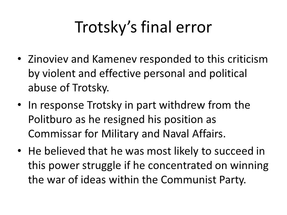 Trotskys final error Zinoviev and Kamenev responded to this criticism by violent and effective personal and political abuse of Trotsky. In response Tr