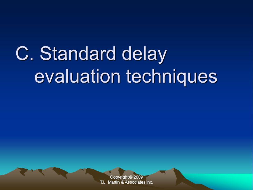 Copyright © 2009 T.L. Martin & Associates Inc. C. Standard delay evaluation techniques