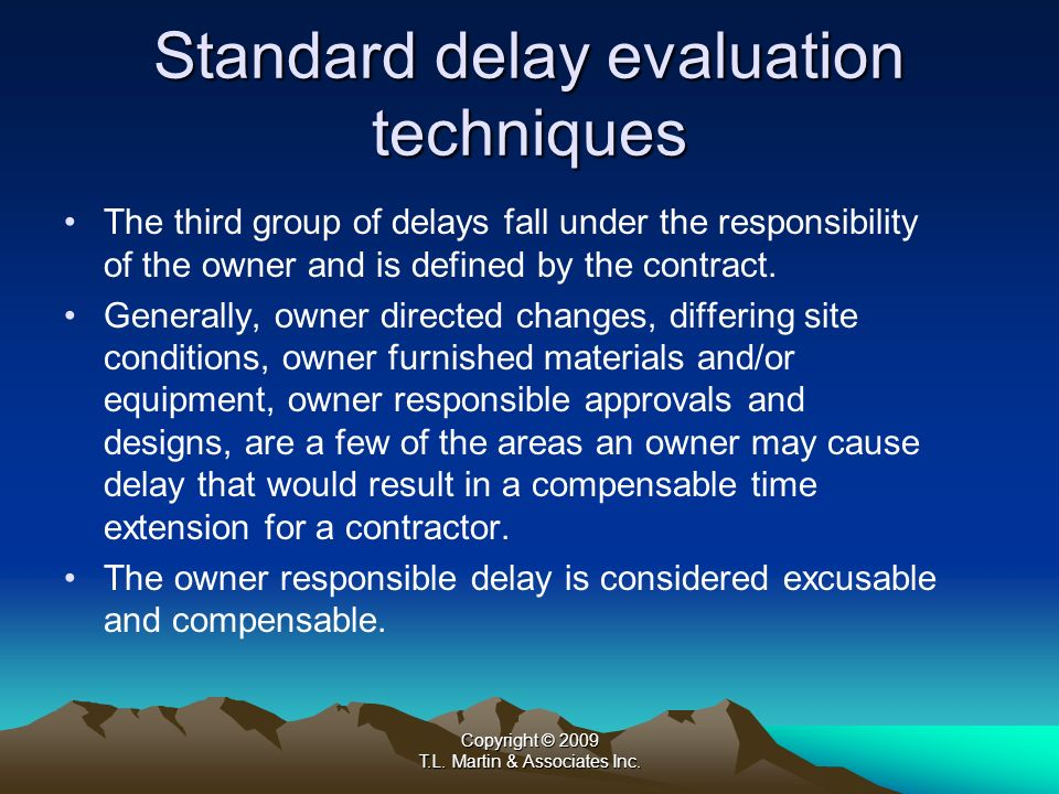 Copyright © 2009 T.L. Martin & Associates Inc. Standard delay evaluation techniques The third group of delays fall under the responsibility of the own