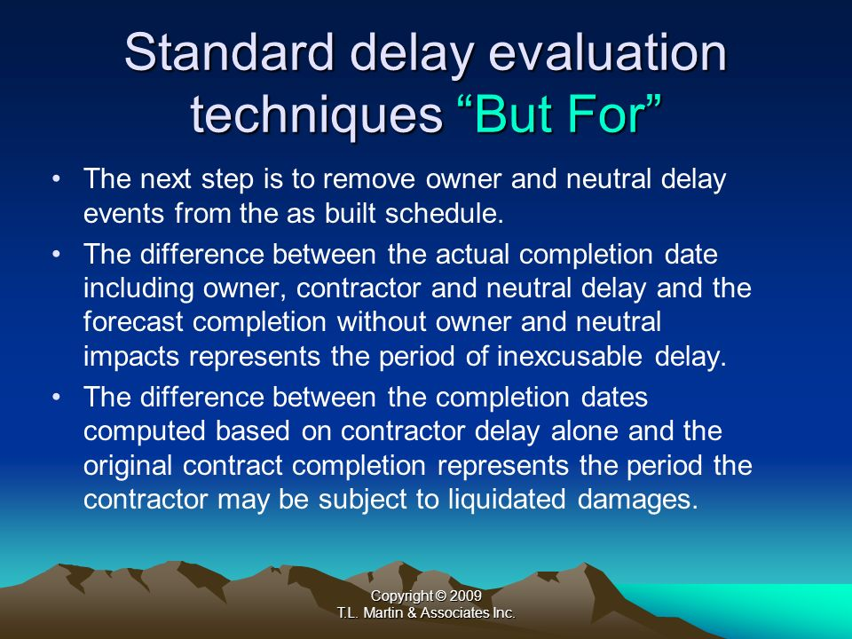Copyright © 2009 T.L. Martin & Associates Inc. Standard delay evaluation techniques But For The next step is to remove owner and neutral delay events