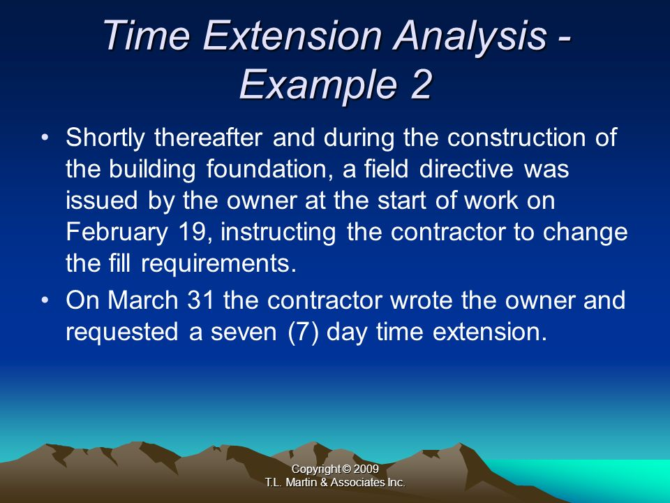 Copyright © 2009 T.L. Martin & Associates Inc. Time Extension Analysis - Example 2 Shortly thereafter and during the construction of the building foun