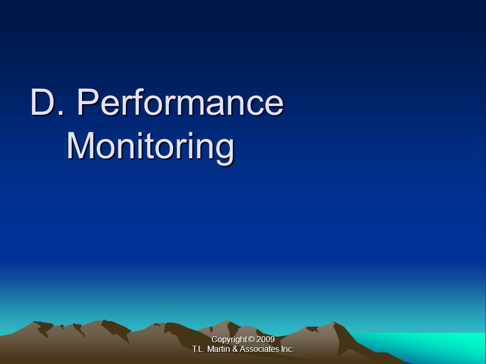 Copyright © 2009 T.L. Martin & Associates Inc. D. Performance Monitoring