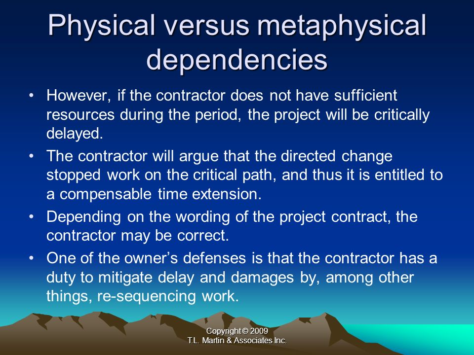 Copyright © 2009 T.L. Martin & Associates Inc. Physical versus metaphysical dependencies However, if the contractor does not have sufficient resources