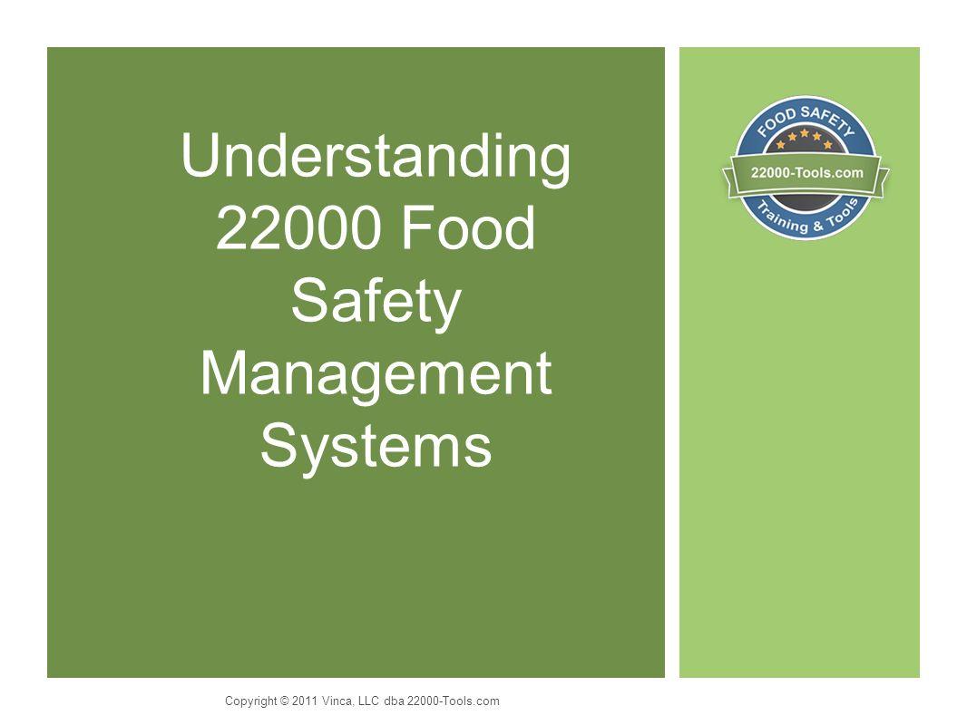 Understanding 22000 Food Safety Management Systems Copyright © 2011 Vinca, LLC dba 22000-Tools.com
