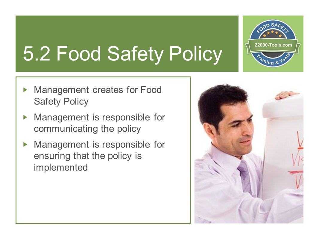 5.2 Food Safety Policy Management creates for Food Safety Policy Management is responsible for communicating the policy Management is responsible for