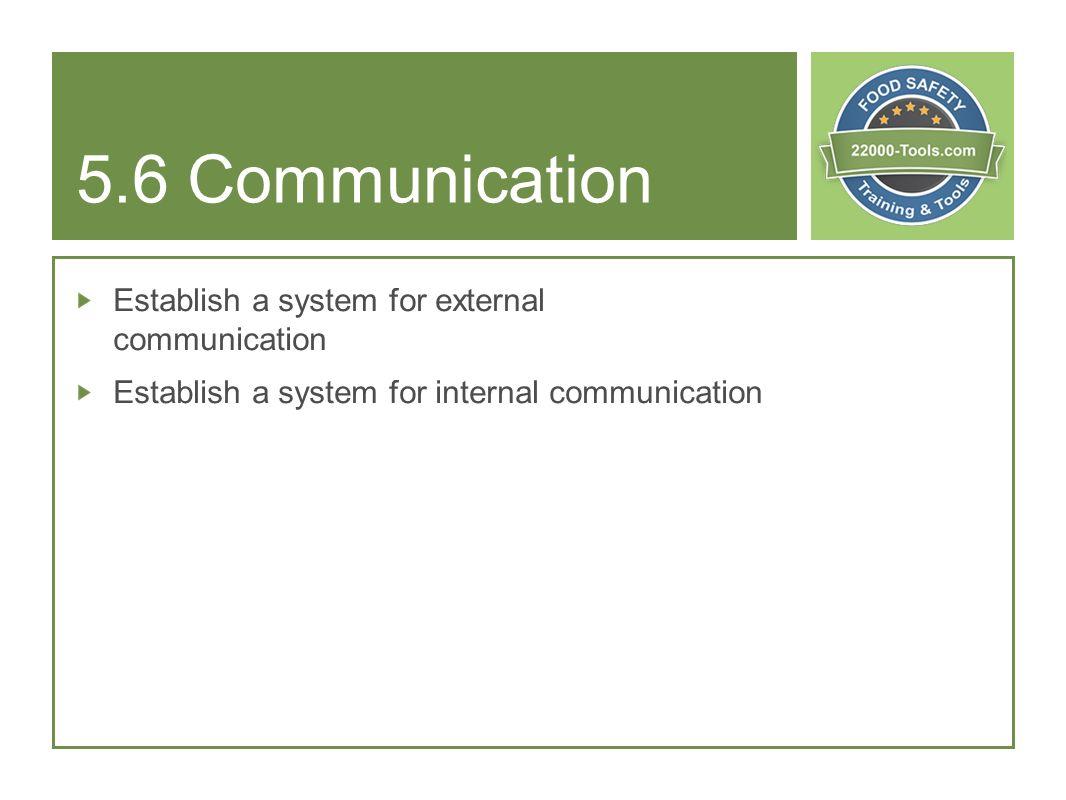5.6 Communication Establish a system for external communication Establish a system for internal communication