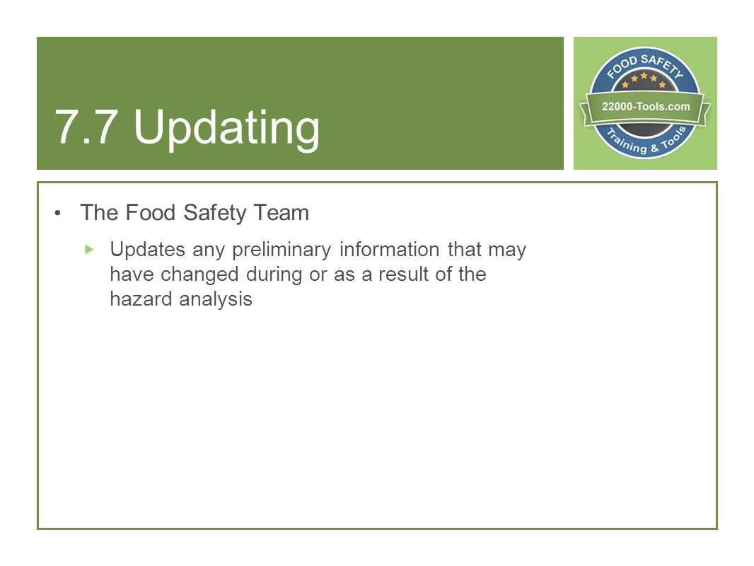 7.7 Updating The Food Safety Team Updates any preliminary information that may have changed during or as a result of the hazard analysis