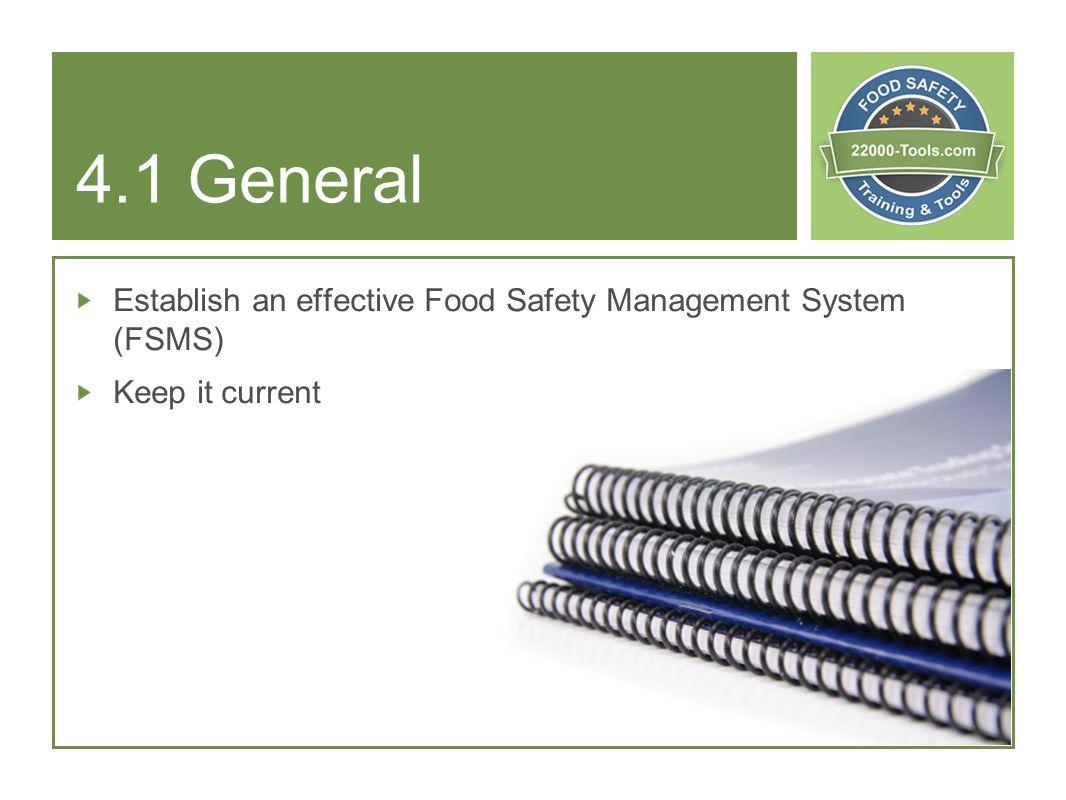 4.1 General Establish an effective Food Safety Management System (FSMS) Keep it current
