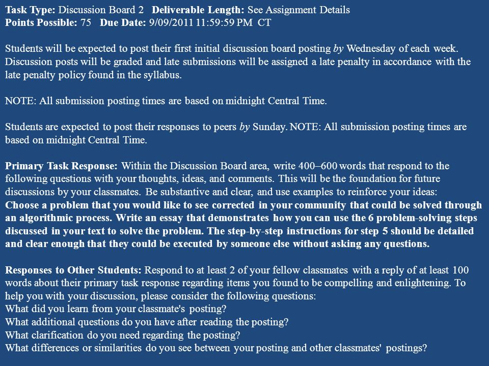 Task Type: Discussion Board 2 Deliverable Length: See Assignment Details Points Possible: 75 Due Date: 9/09/2011 11:59:59 PM CT Students will be expec