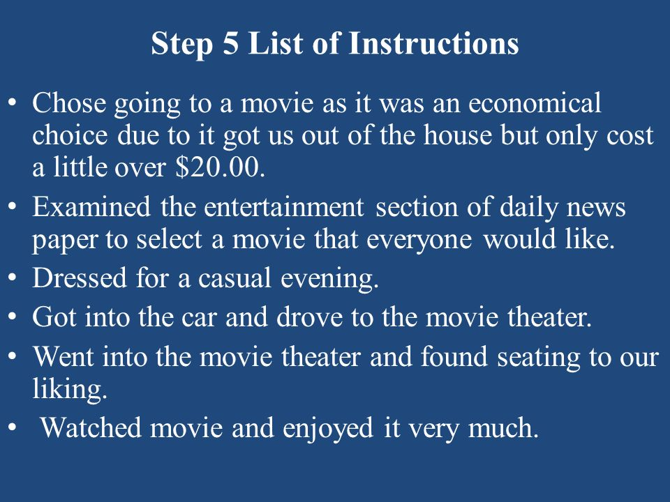 Step 5 List of Instructions Chose going to a movie as it was an economical choice due to it got us out of the house but only cost a little over $20.00