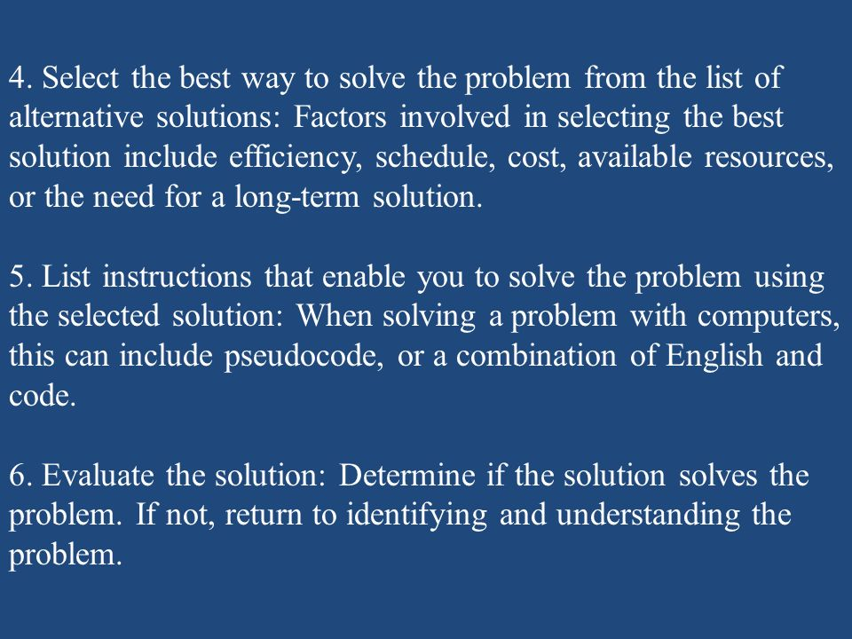 4. Select the best way to solve the problem from the list of alternative solutions: Factors involved in selecting the best solution include efficiency
