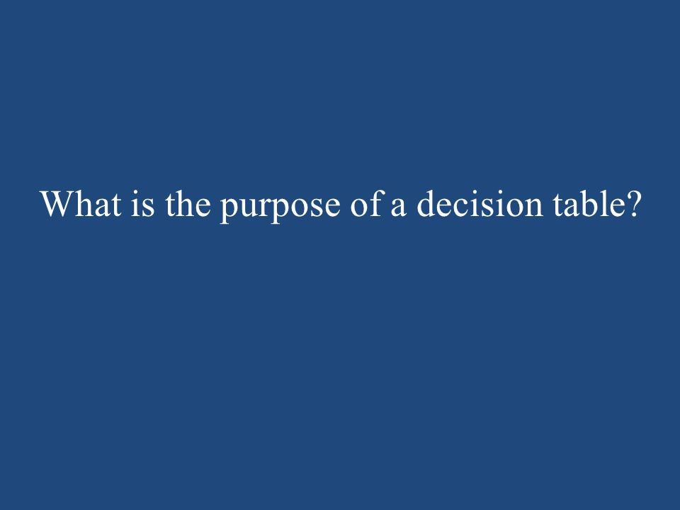 What is the purpose of a decision table?
