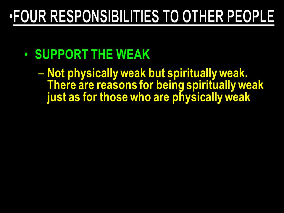 – Not physically weak but spiritually weak. There are reasons for being spiritually weak just as for those who are physically weak