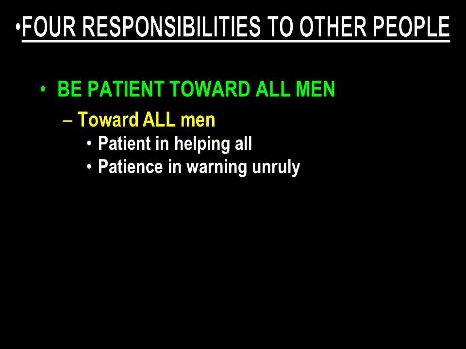 BE PATIENT TOWARD ALL MEN – Toward ALL men Patient in helping all Patience in warning unruly