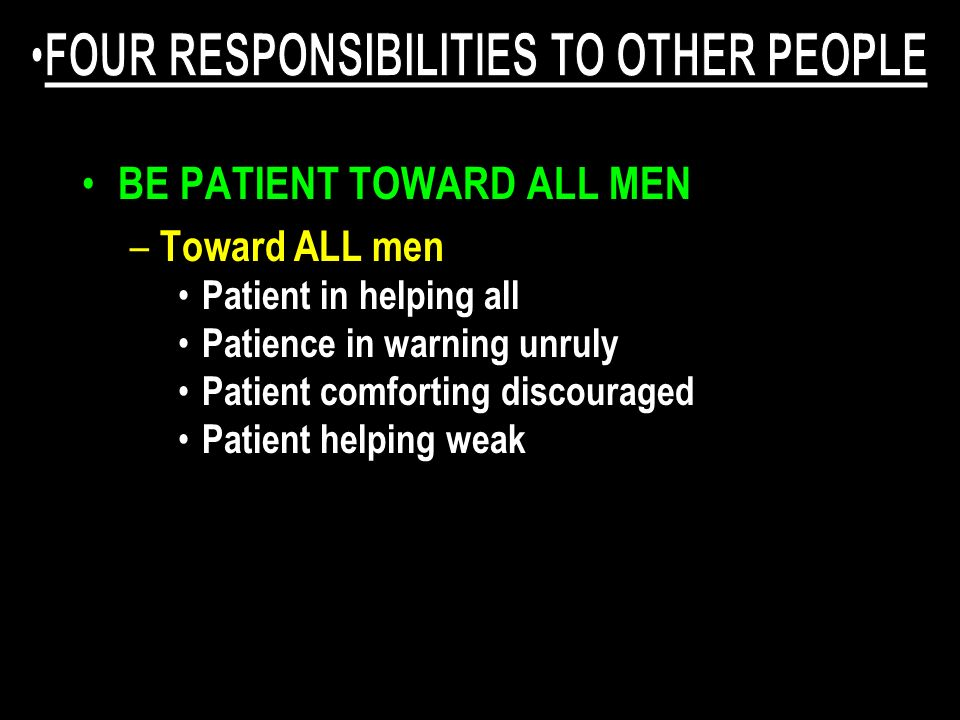 BE PATIENT TOWARD ALL MEN – Toward ALL men Patient in helping all Patience in warning unruly Patient comforting discouraged Patient helping weak