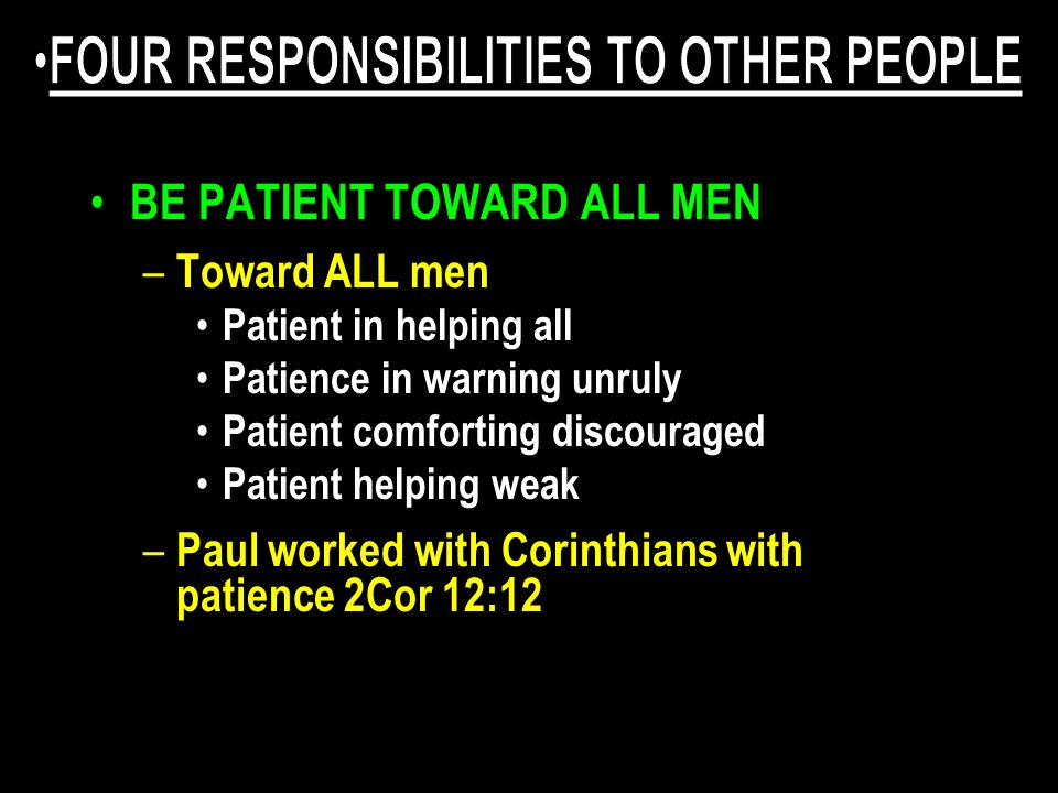 BE PATIENT TOWARD ALL MEN – Toward ALL men Patient in helping all Patience in warning unruly Patient comforting discouraged Patient helping weak – Pau