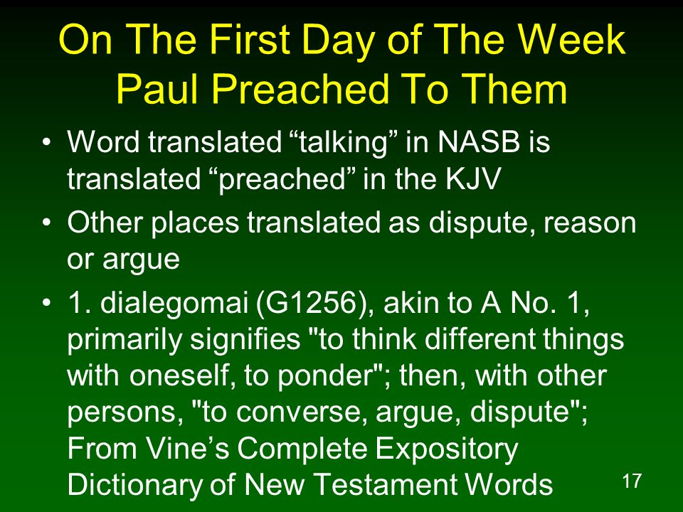 17 On The First Day of The Week Paul Preached To Them Word translated talking in NASB is translated preached in the KJV Other places translated as dis