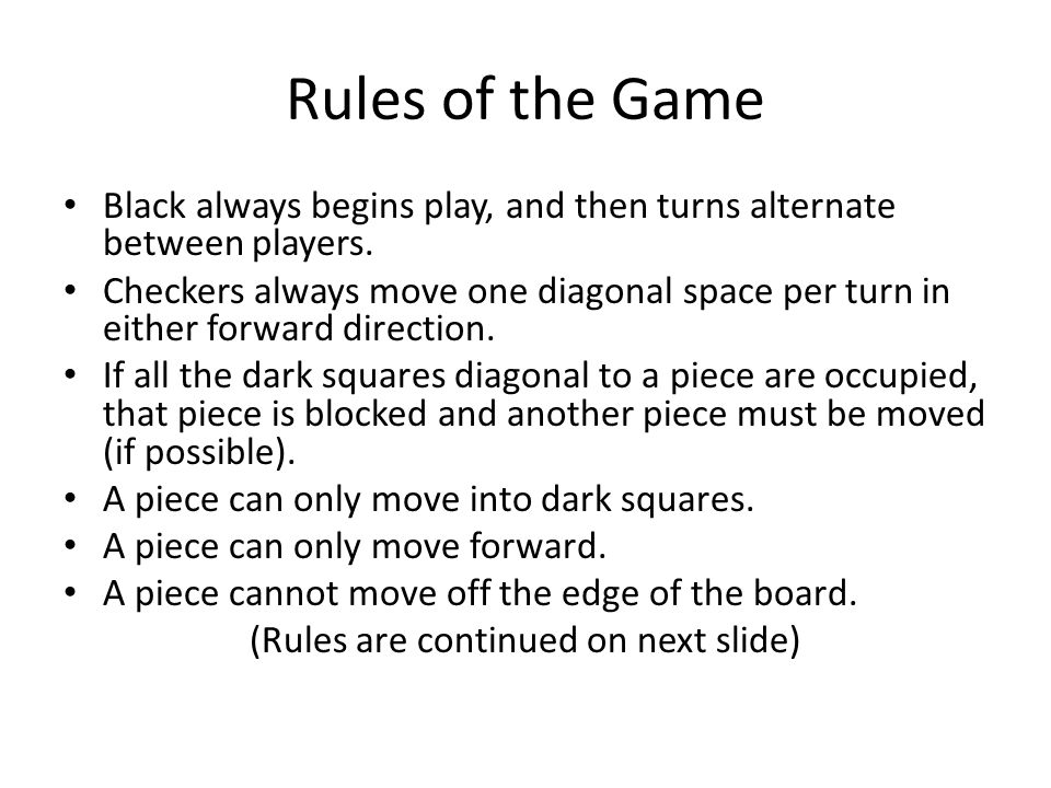 Rules of the Game Black always begins play, and then turns alternate between players.