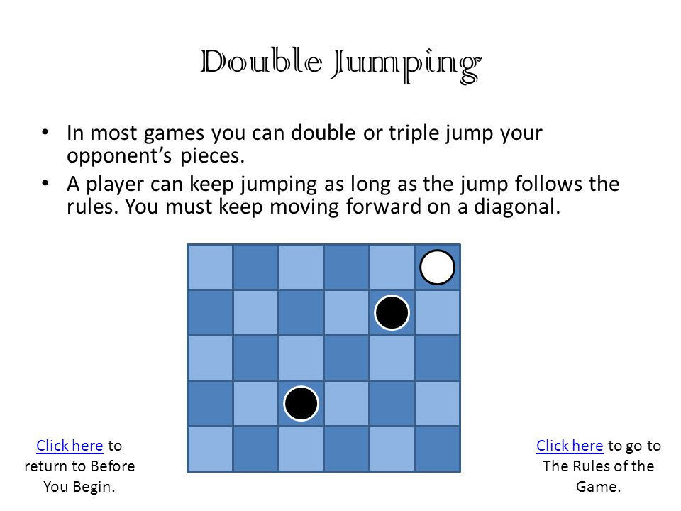 Double Jumping In most games you can double or triple jump your opponents pieces.