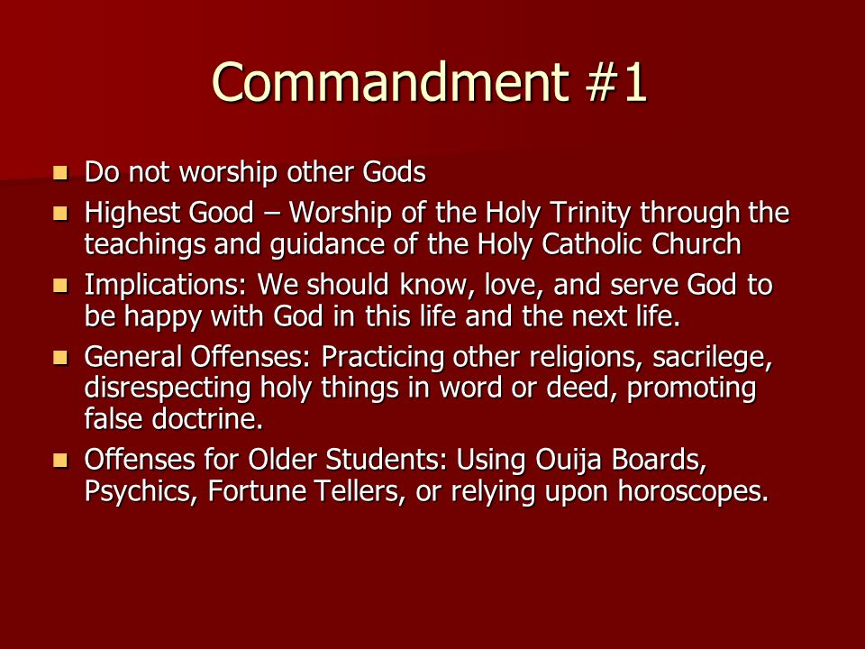 Commandment #1 Do not worship other Gods Do not worship other Gods Highest Good – Worship of the Holy Trinity through the teachings and guidance of th