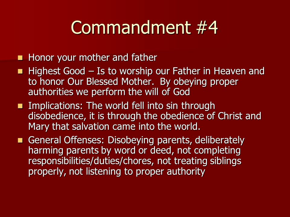 Commandment #4 Honor your mother and father Honor your mother and father Highest Good – Is to worship our Father in Heaven and to honor Our Blessed Mo