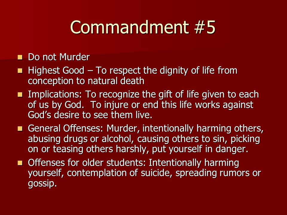 Commandment #5 Do not Murder Do not Murder Highest Good – To respect the dignity of life from conception to natural death Highest Good – To respect th