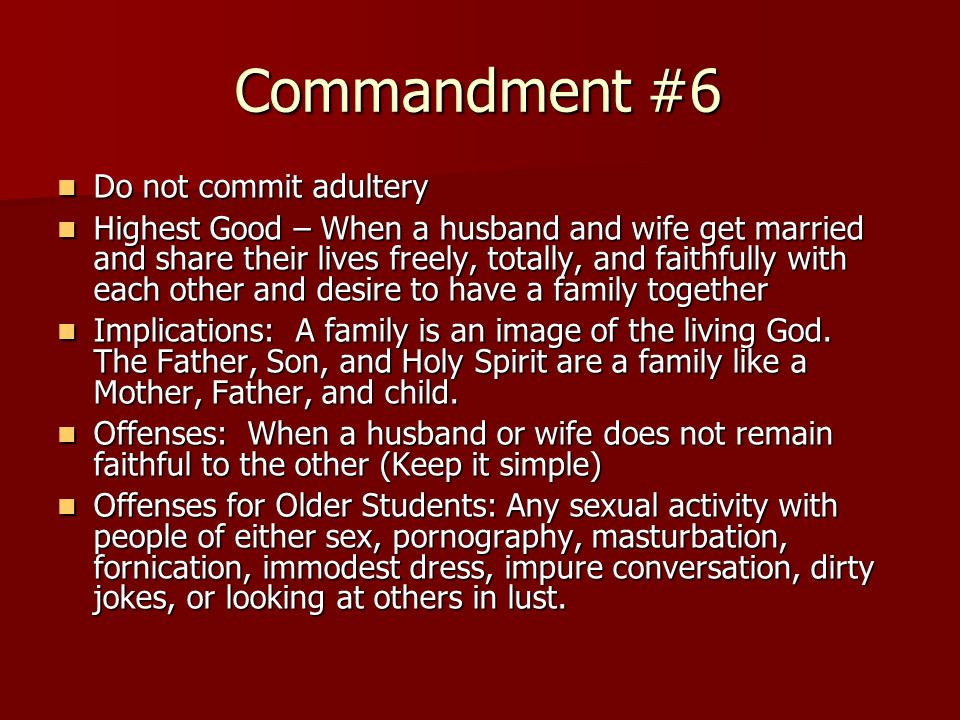 Commandment #6 Do not commit adultery Do not commit adultery Highest Good – When a husband and wife get married and share their lives freely, totally,
