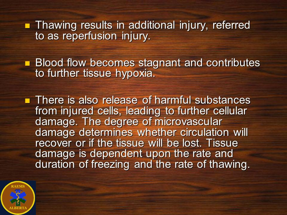 Thawing results in additional injury, referred to as reperfusion injury. Thawing results in additional injury, referred to as reperfusion injury. Bloo